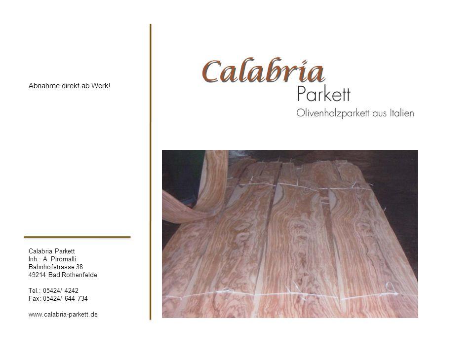 Calabria Parkett Inh.: A. Piromalli Bahnhofstrasse 38 49214 Bad Rothenfelde Tel.: 05424/ 4242 Fax: 05424/ 644 734 www.calabria-parkett.de Abnahme dire