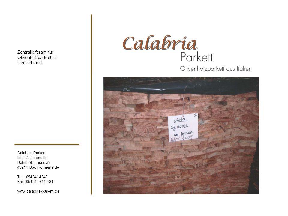 Calabria Parkett Inh.: A. Piromalli Bahnhofstrasse 38 49214 Bad Rothenfelde Tel.: 05424/ 4242 Fax: 05424/ 644 734 www.calabria-parkett.de Zentralliefe
