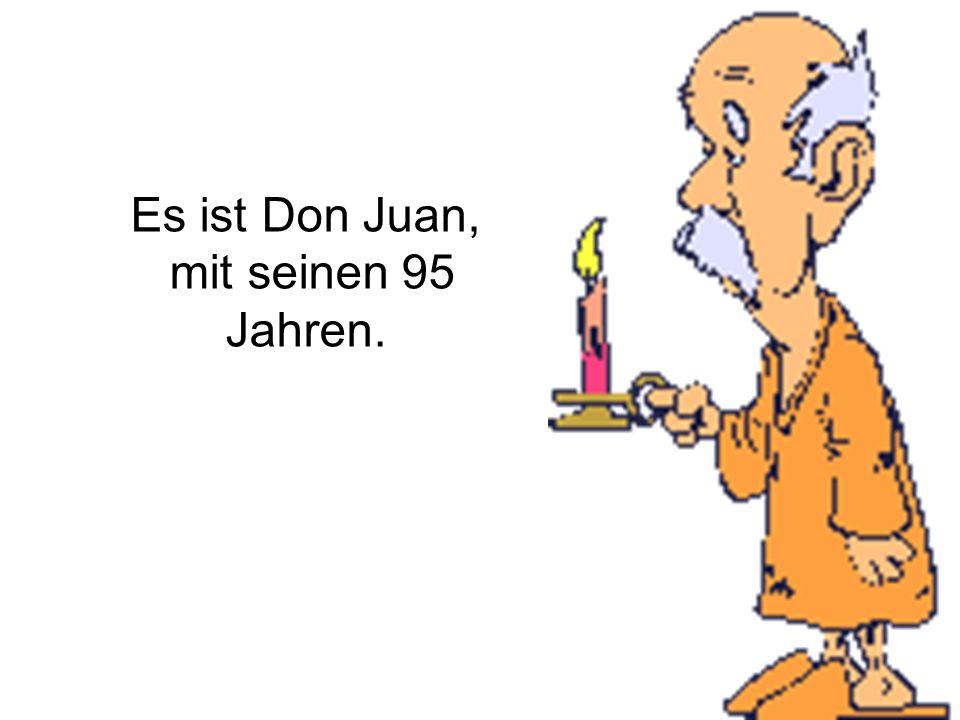 Es ist Don Juan, mit seinen 95 Jahren.