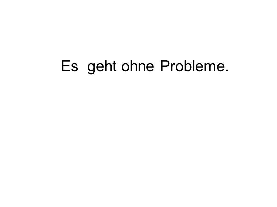 Es geht ohne Probleme.