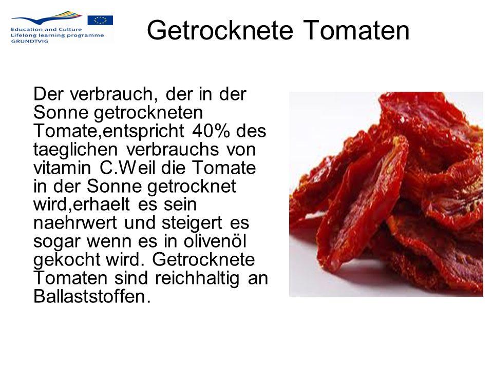 Getrocknete Tomaten Der verbrauch, der in der Sonne getrockneten Tomate,entspricht 40% des taeglichen verbrauchs von vitamin C.Weil die Tomate in der