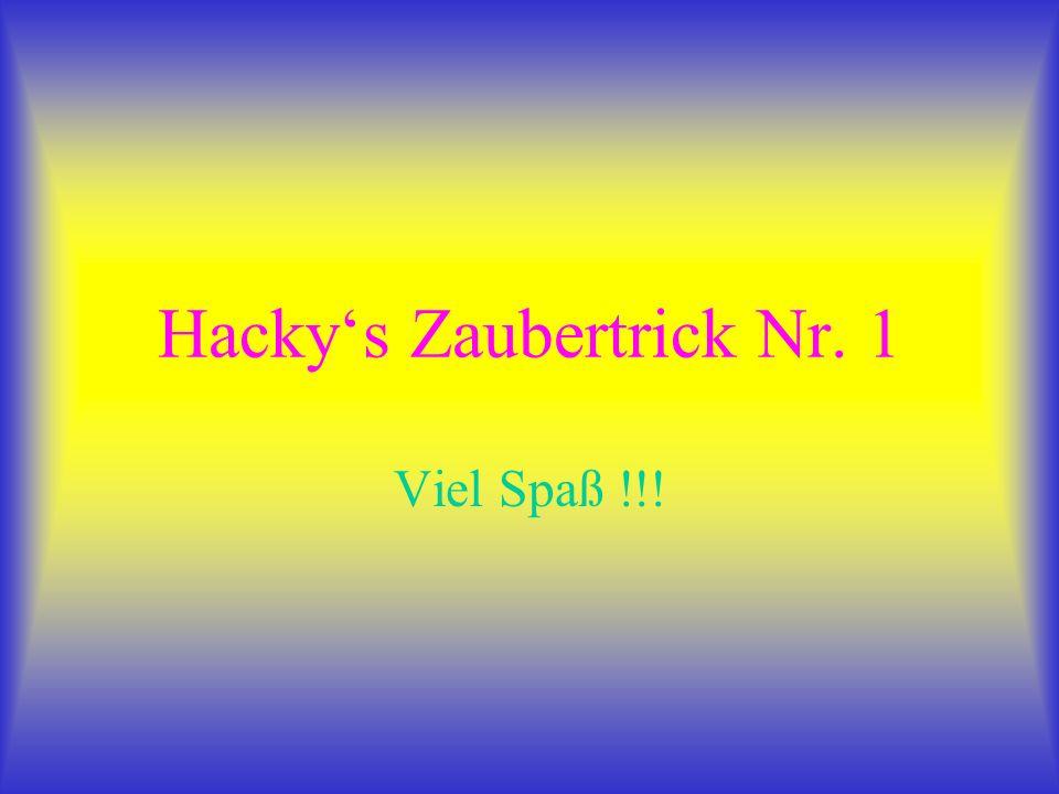Hackys Zaubertrick Nr. 1 Viel Spaß !!!