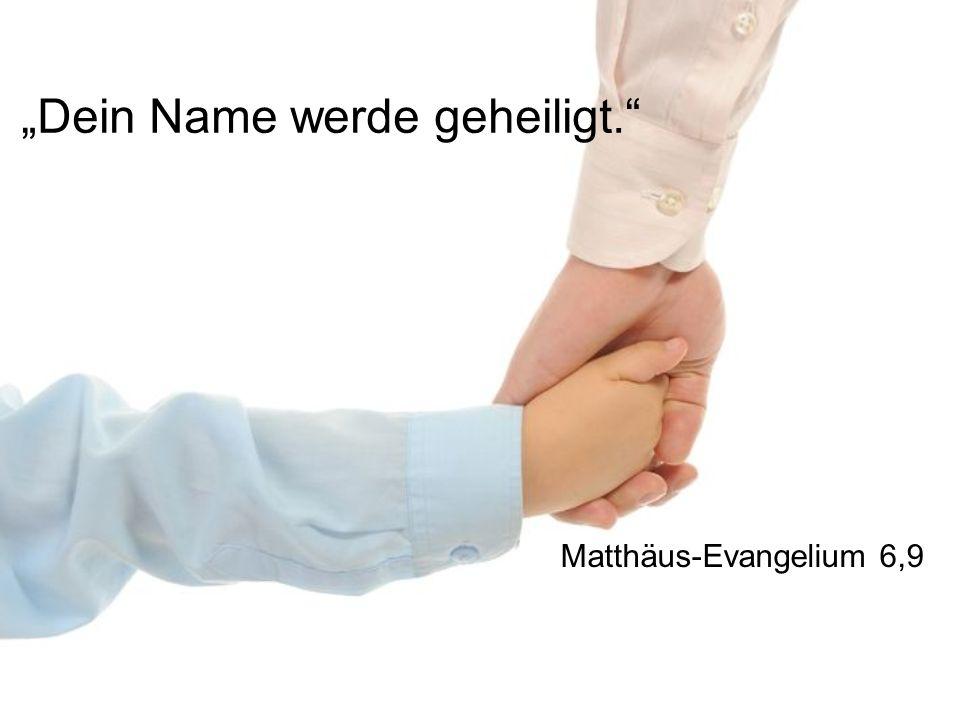 Dein Name werde geheiligt. Matthäus-Evangelium 6,9