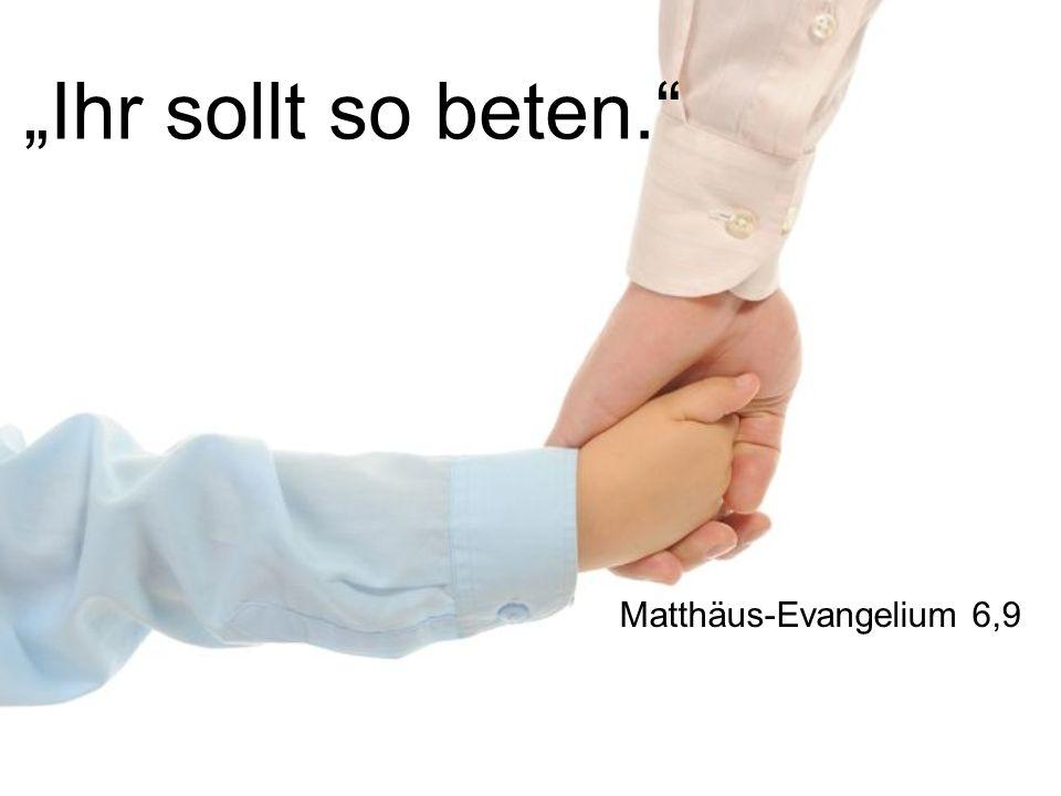 Unser Vater im Himmel! Dein Name werde geheiligt. Matthäus-Evangelium 6,9