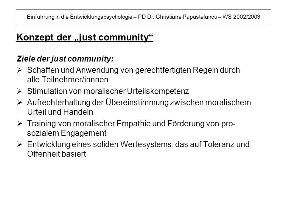 Einführung in die Entwicklungspsychologie – PD Dr. Christiane Papastefanou – WS 2002/2003 Konzept der just community Ziele der just community: Schaffe