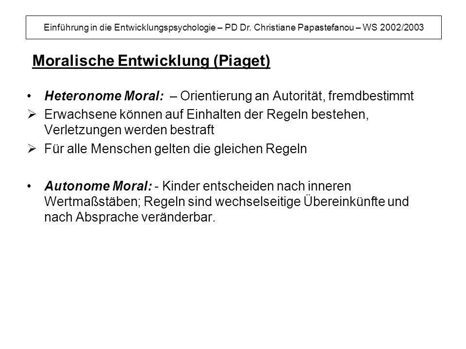 Einführung in die Entwicklungspsychologie – PD Dr. Christiane Papastefanou – WS 2002/2003 Moralische Entwicklung (Piaget) Heteronome Moral: – Orientie