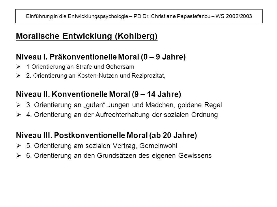 Einführung in die Entwicklungspsychologie – PD Dr. Christiane Papastefanou – WS 2002/2003 Moralische Entwicklung (Kohlberg) Niveau I. Präkonventionell