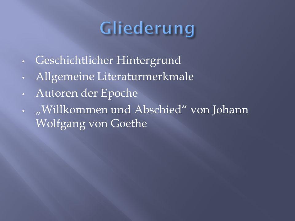 Geschichtlicher Hintergrund Allgemeine Literaturmerkmale Autoren der Epoche Willkommen und Abschied von Johann Wolfgang von Goethe