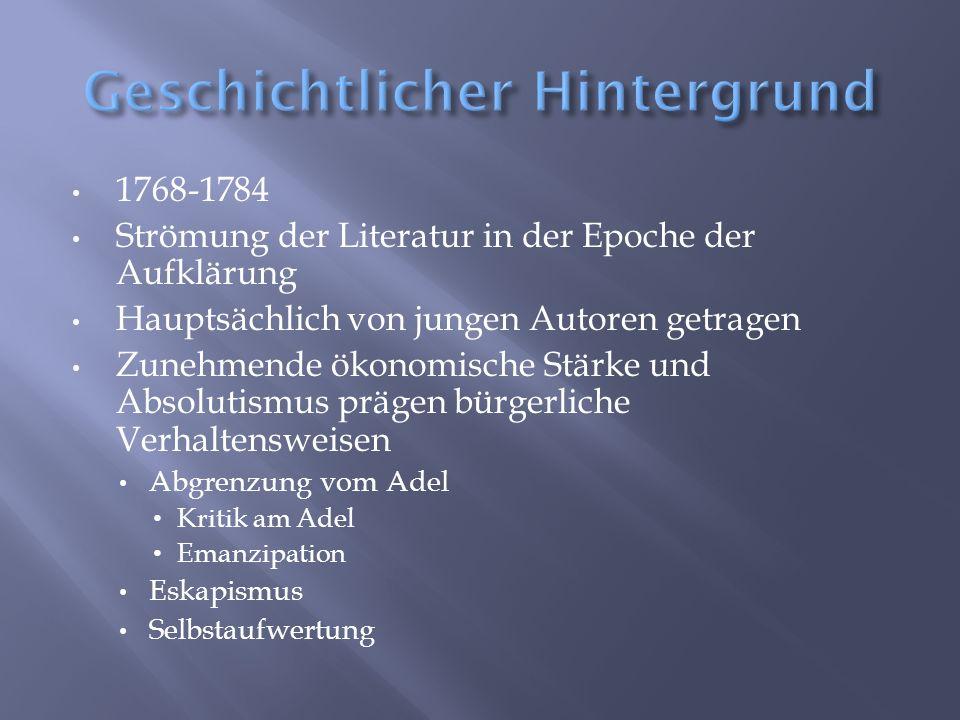 1768-1784 Strömung der Literatur in der Epoche der Aufklärung Hauptsächlich von jungen Autoren getragen Zunehmende ökonomische Stärke und Absolutismus