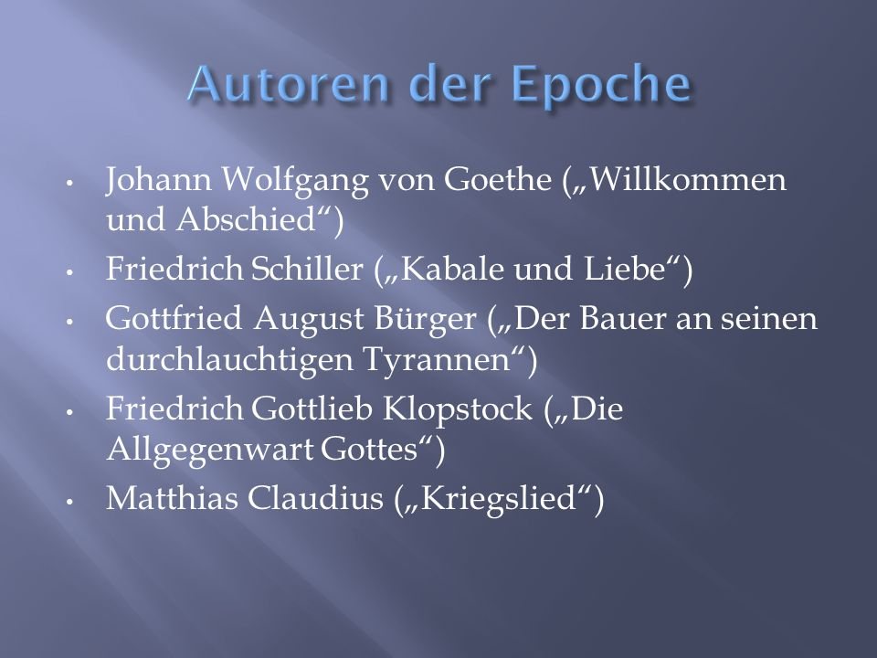 Johann Wolfgang von Goethe (Willkommen und Abschied) Friedrich Schiller (Kabale und Liebe) Gottfried August Bürger (Der Bauer an seinen durchlauchtige