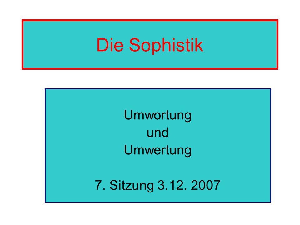 Die Sophistik Umwortung und Umwertung 7. Sitzung 3.12. 2007