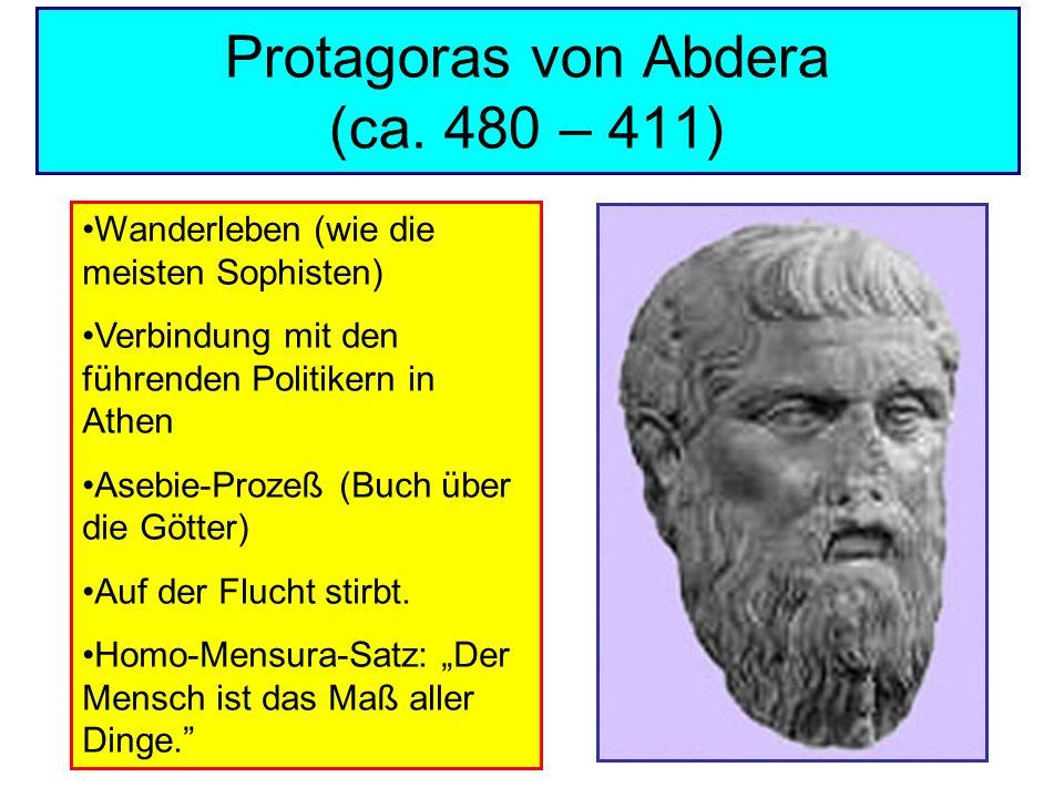 Protagoras von Abdera (ca. 480 – 411) Wanderleben (wie die meisten Sophisten) Verbindung mit den führenden Politikern in Athen Asebie-Prozeß (Buch übe