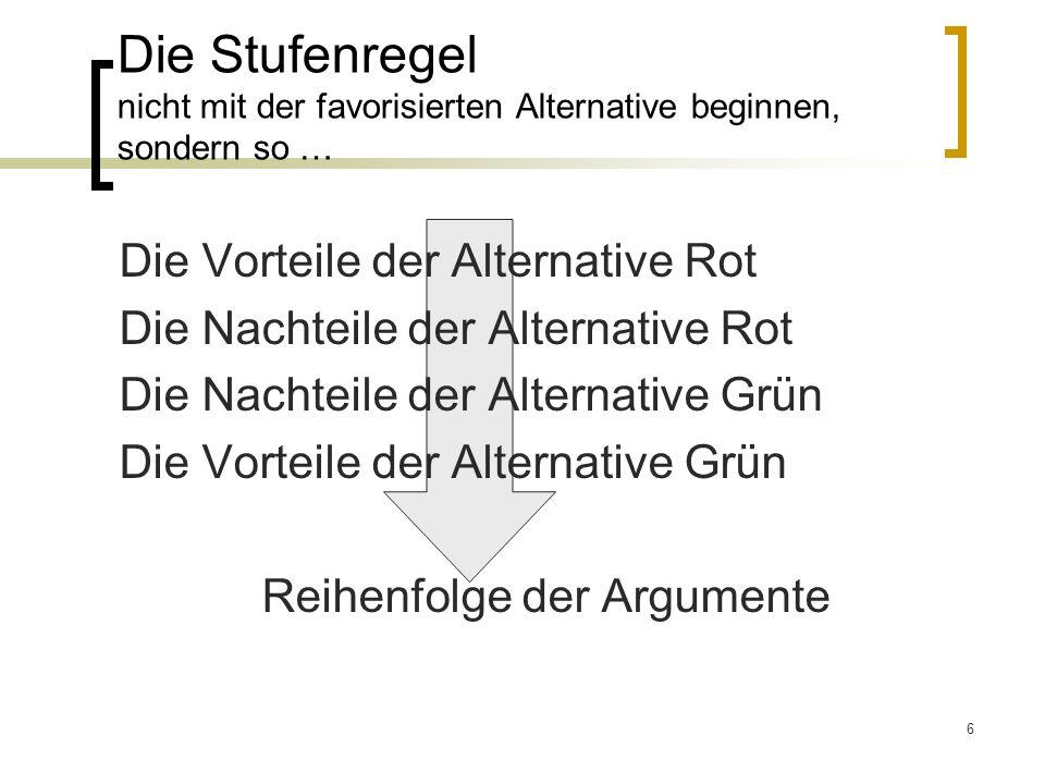 6 Die Stufenregel nicht mit der favorisierten Alternative beginnen, sondern so … Die Vorteile der Alternative Rot Die Nachteile der Alternative Rot Di