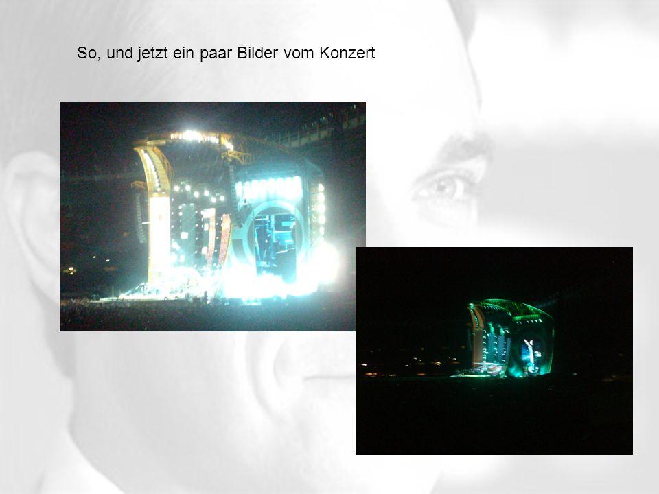 So, und jetzt ein paar Bilder vom Konzert