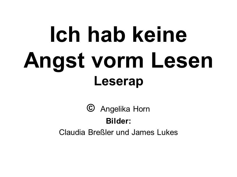 Ich hab keine Angst vorm Lesen Leserap © Angelika Horn Bilder: Claudia Breßler und James Lukes
