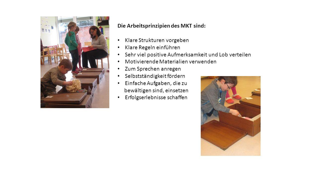 Die Arbeitsprinzipien des MKT sind: Klare Strukturen vorgeben Klare Regeln einführen Sehr viel positive Aufmerksamkeit und Lob verteilen Motivierende
