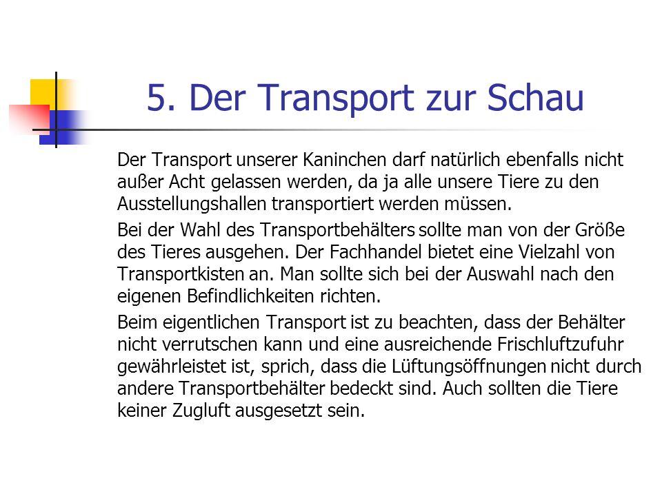 5. Der Transport zur Schau Der Transport unserer Kaninchen darf natürlich ebenfalls nicht außer Acht gelassen werden, da ja alle unsere Tiere zu den A
