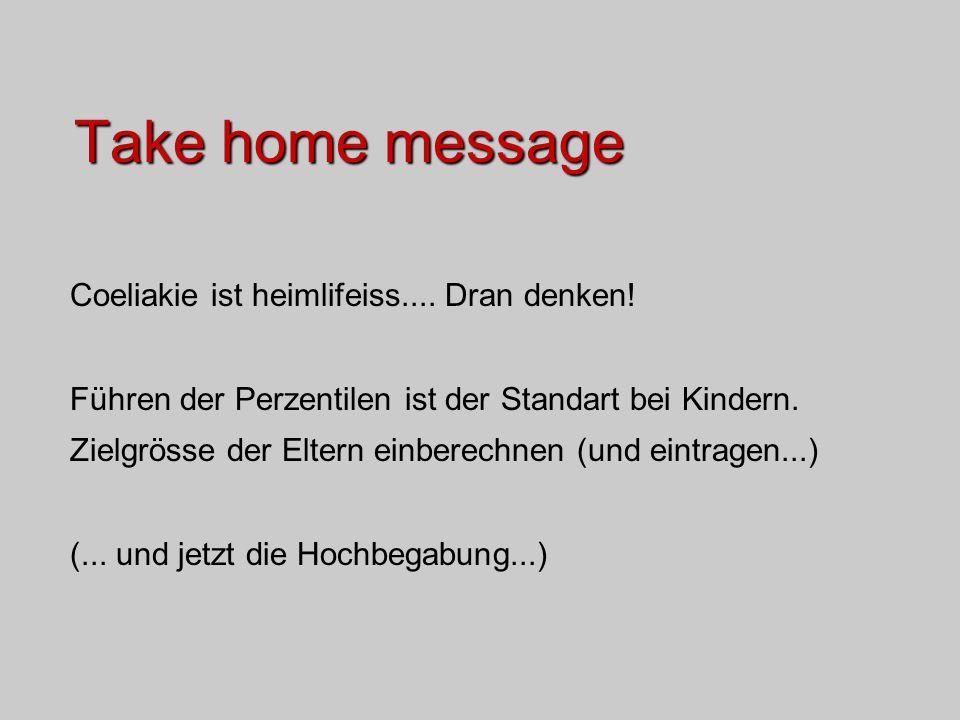 Take home message Coeliakie ist heimlifeiss.... Dran denken! Führen der Perzentilen ist der Standart bei Kindern. Zielgrösse der Eltern einberechnen (