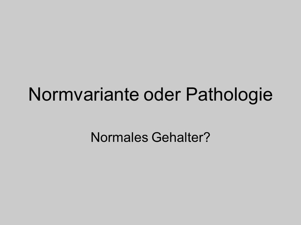 Normvariante oder Pathologie Normales Gehalter?