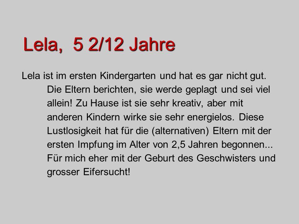 Lela, 5 2/12 Jahre Normale SS und Geburt, 9 Monate voll gestillt, normaler problemloser Ernährungsaufbau.