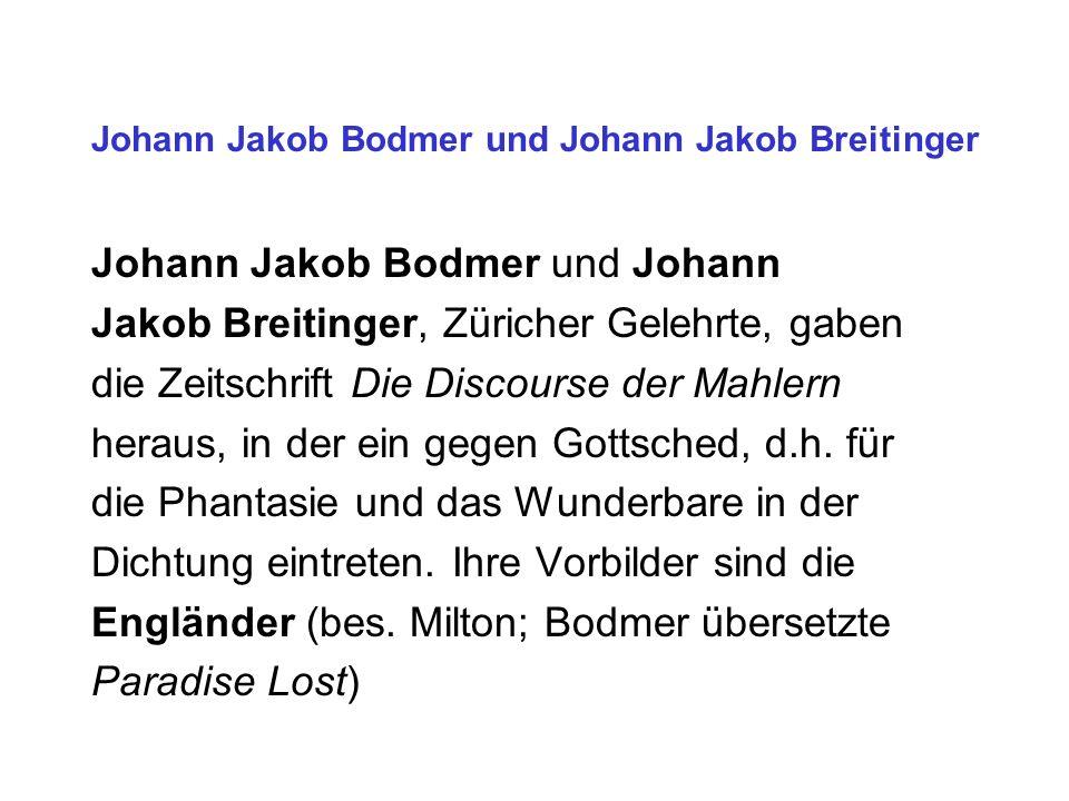 Johann Jakob Bodmer und Johann Jakob Breitinger Johann Jakob Bodmer und Johann Jakob Breitinger, Züricher Gelehrte, gaben die Zeitschrift Die Discours