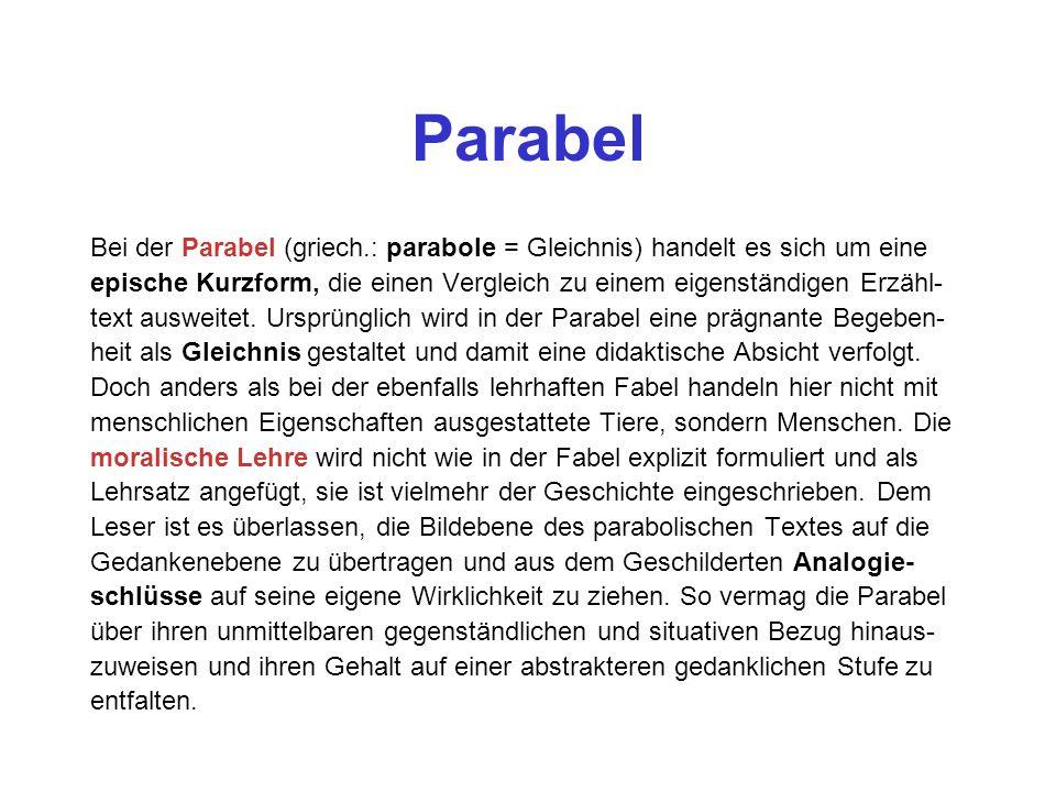 Parabel Bei der Parabel (griech.: parabole = Gleichnis) handelt es sich um eine epische Kurzform, die einen Vergleich zu einem eigenständigen Erzähl-