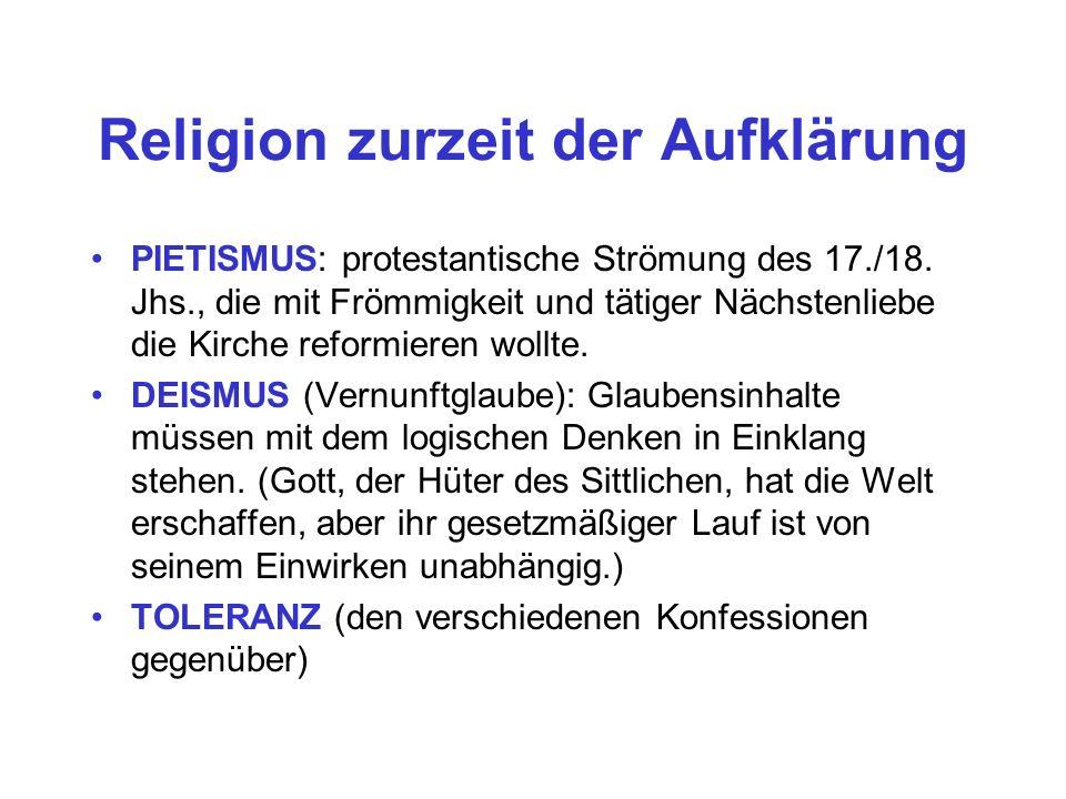 Religion zurzeit der Aufklärung PIETISMUS: protestantische Strömung des 17./18. Jhs., die mit Frömmigkeit und tätiger Nächstenliebe die Kirche reformi