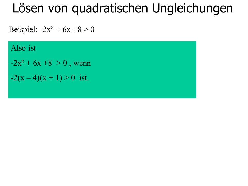Lösen von quadratischen Ungleichungen Beispiel: -2x² + 6x +8 > 0 Also ist -2x² + 6x +8 > 0, wenn -2(x – 4)(x + 1) > 0 ist.