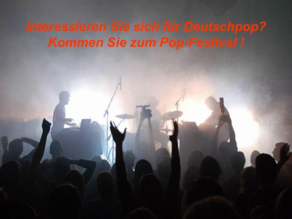 Interessieren Sie sich für Deutschpop? Kommen Sie zum Pop-Festival !