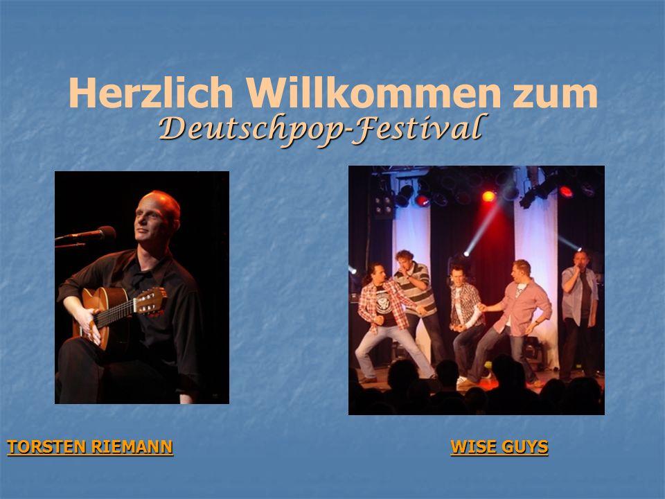 Herzlich Willkommen zum Deutschpop-Festival Deutschpop-Festival TORSTEN RIEMANN WISE GUYS