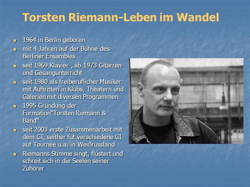 Torsten Riemann-Leben im Wandel 1964 in Berlin geboren 1964 in Berlin geboren mit 4 Jahren auf der Bühne des Berliner Ensambles mit 4 Jahren auf der B