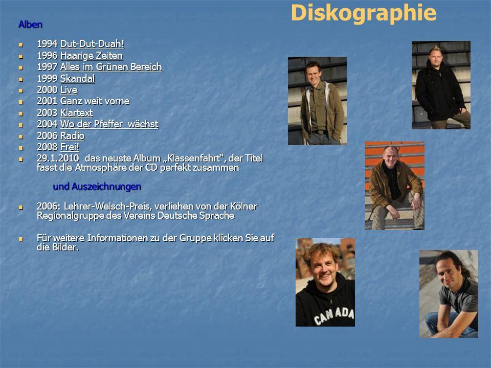 Diskographie Alben 1994 Dut-Dut-Duah! 1994 Dut-Dut-Duah! 1996 Haarige Zeiten 1996 Haarige Zeiten 1997 Alles im Grünen Bereich 1997 Alles im Grünen Ber