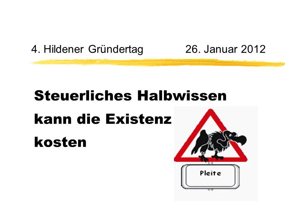 4. Hildener Gründertag26. Januar 2012 Steuerliches Halbwissen kann die Existenz kosten