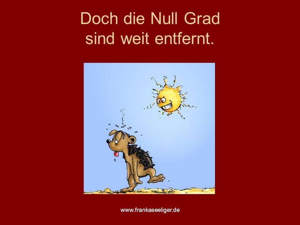www.frankaseeliger.de Doch die Null Grad sind weit entfernt.