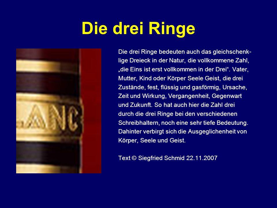 Die drei Ringe Die drei Ringe bedeuten auch das gleichschenk- lige Dreieck in der Natur, die vollkommene Zahl, die Eins ist erst vollkommen in der Dre