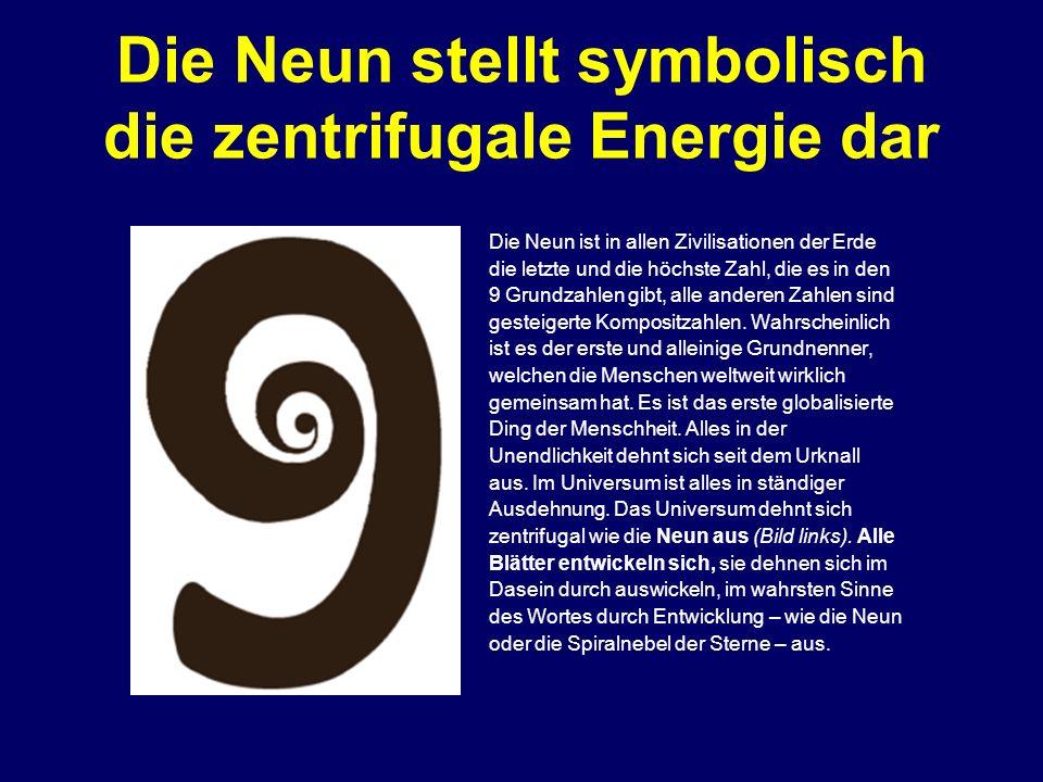 Die Neun stellt symbolisch die zentrifugale Energie dar Die Neun ist in allen Zivilisationen der Erde die letzte und die höchste Zahl, die es in den 9