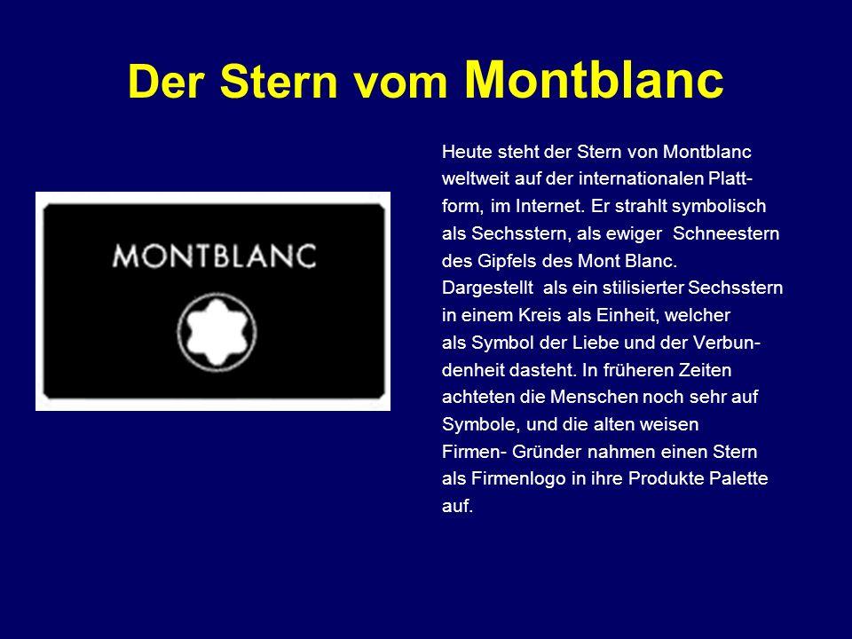 Der Stern vom Montblanc Heute steht der Stern von Montblanc weltweit auf der internationalen Platt- form, im Internet. Er strahlt symbolisch als Sechs