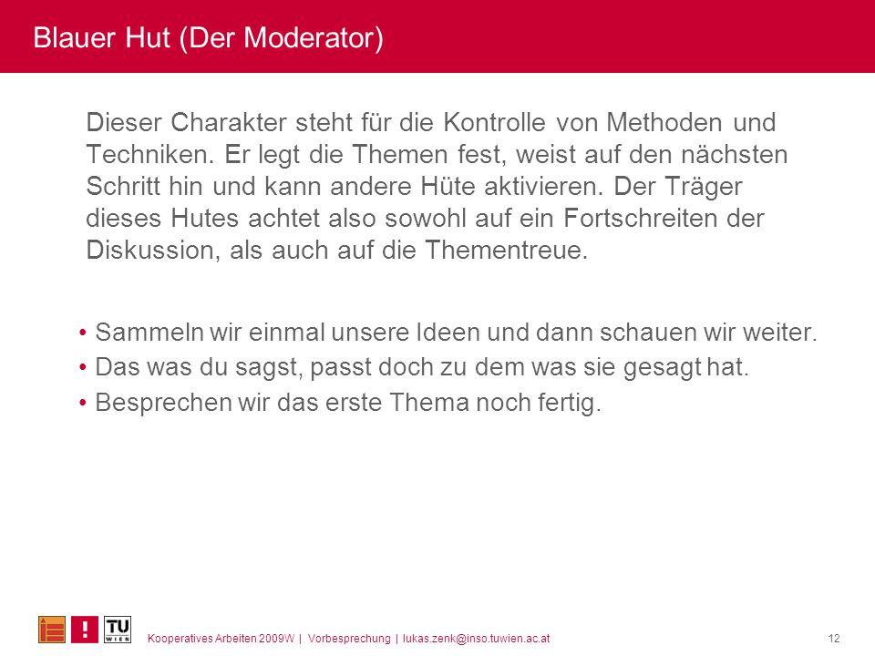 Kooperatives Arbeiten 2009W | Vorbesprechung | lukas.zenk@inso.tuwien.ac.at12 Blauer Hut (Der Moderator) Dieser Charakter steht für die Kontrolle von