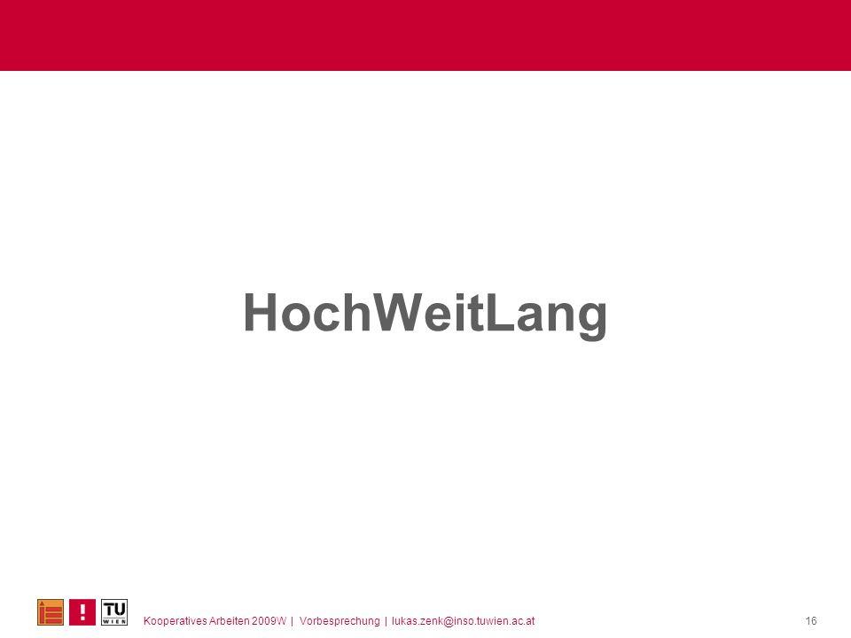 Kooperatives Arbeiten 2009W | Vorbesprechung | lukas.zenk@inso.tuwien.ac.at HochWeitLang 16