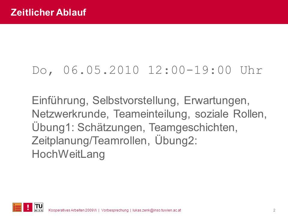 Kooperatives Arbeiten 2009W | Vorbesprechung | lukas.zenk@inso.tuwien.ac.at2 Zeitlicher Ablauf Do, 06.05.2010 12:00-19:00 Uhr Einführung, Selbstvorste
