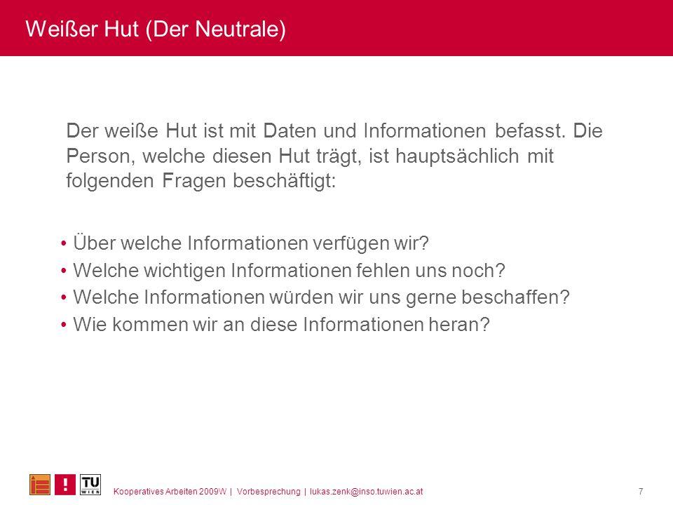 Kooperatives Arbeiten 2009W | Vorbesprechung | lukas.zenk@inso.tuwien.ac.at8 Roter Hut (Der Emotionale) Der rote Hut hat mit Gefühlen, Intuition, Instinkt und Emotionen zu tun.