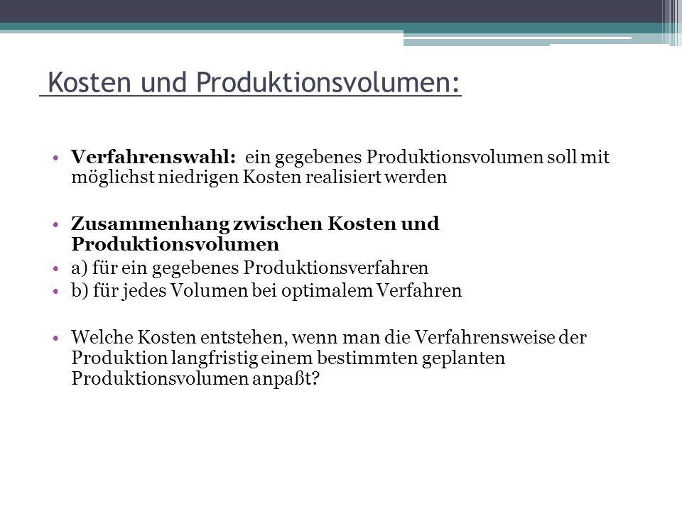 Kosten und Produktionsvolumen: Verfahrenswahl: ein gegebenes Produktionsvolumen soll mit möglichst niedrigen Kosten realisiert werden Zusammenhang zwi