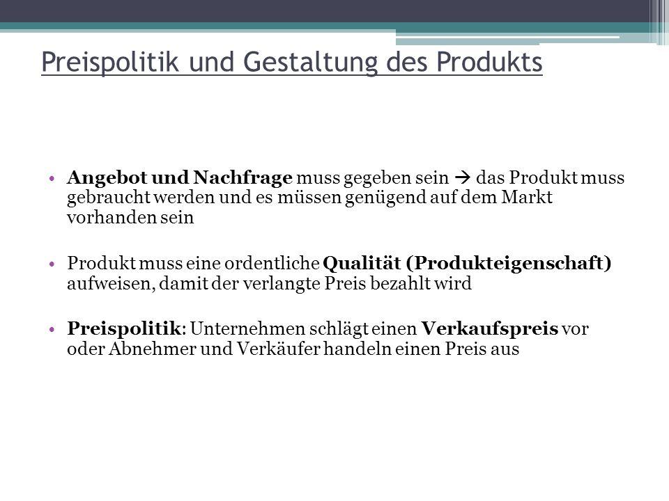 Preispolitik und Gestaltung des Produkts Angebot und Nachfrage muss gegeben sein das Produkt muss gebraucht werden und es müssen genügend auf dem Mark