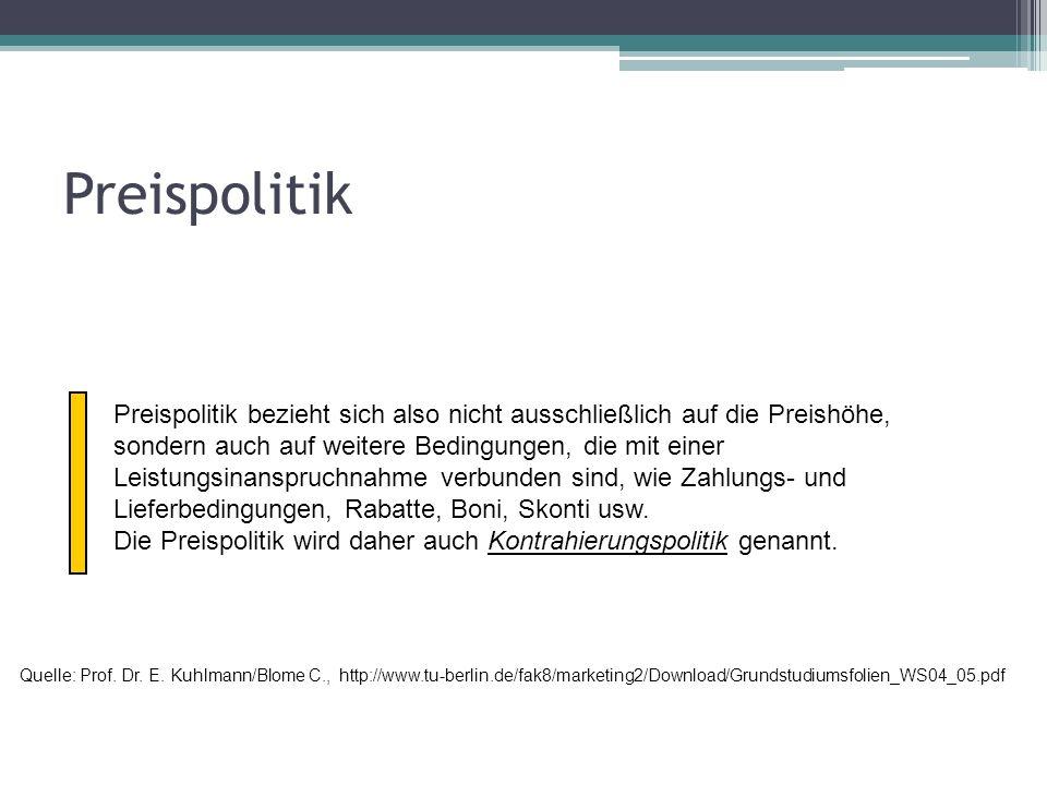 Preispolitik Quelle: Prof. Dr. E. Kuhlmann/Blome C., http://www.tu-berlin.de/fak8/marketing2/Download/Grundstudiumsfolien_WS04_05.pdf Preispolitik bez