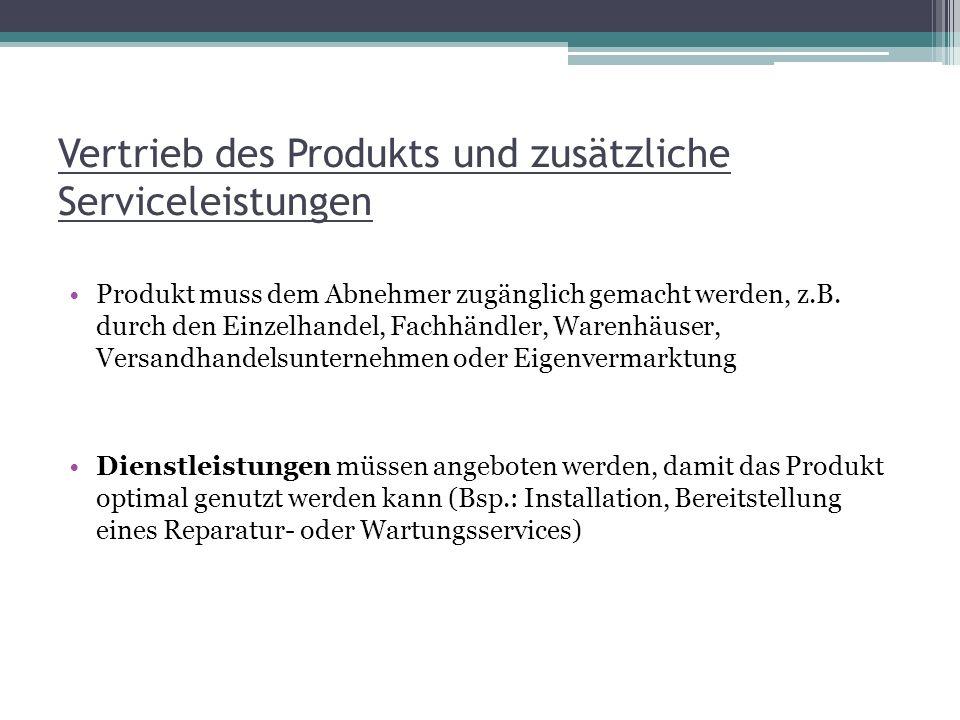 Vertrieb des Produkts und zusätzliche Serviceleistungen Produkt muss dem Abnehmer zugänglich gemacht werden, z.B. durch den Einzelhandel, Fachhändler,