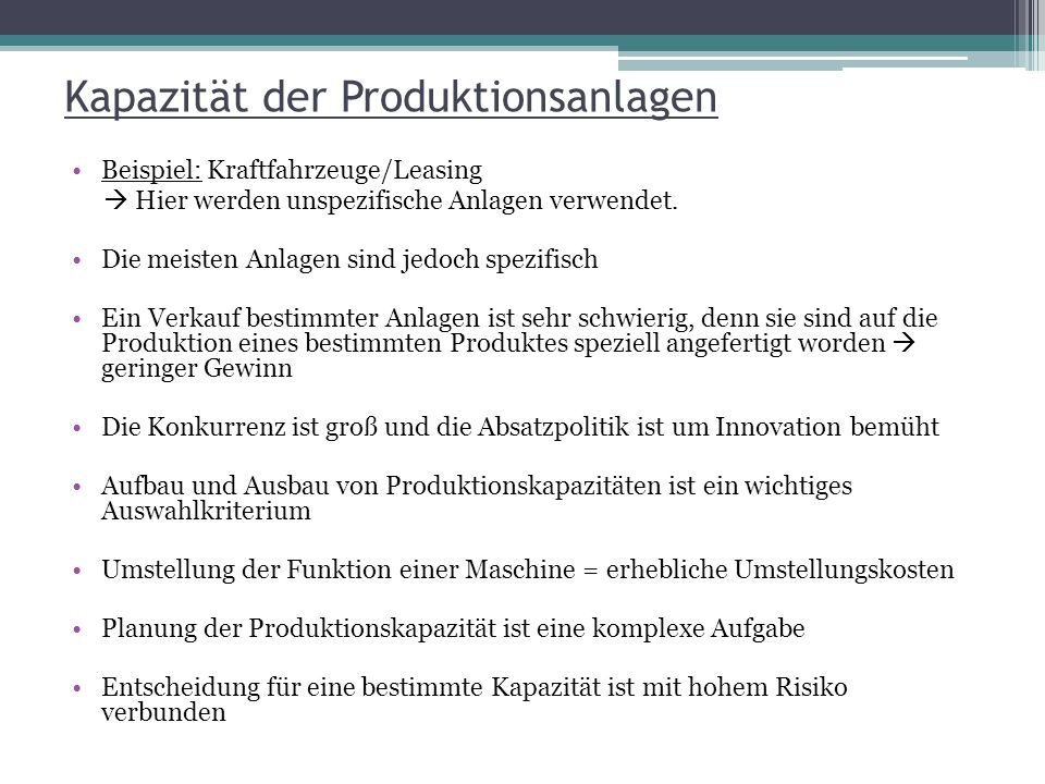Kapazität der Produktionsanlagen Beispiel: Kraftfahrzeuge/Leasing Hier werden unspezifische Anlagen verwendet. Die meisten Anlagen sind jedoch spezifi