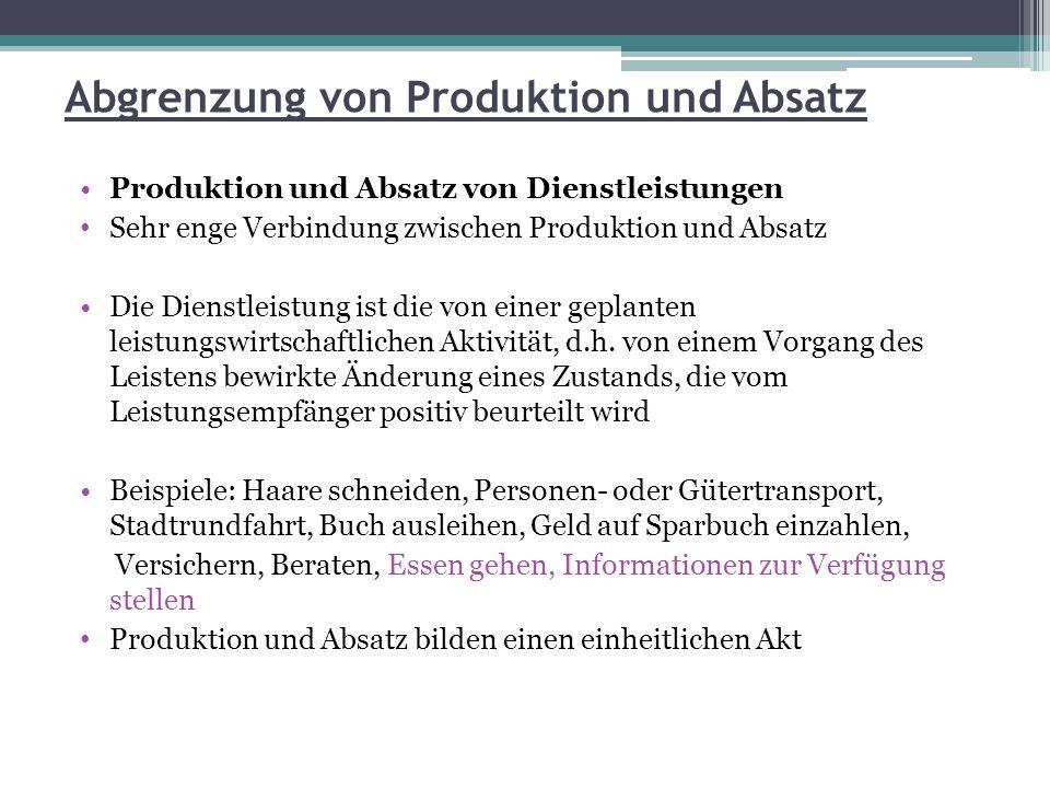 Abgrenzung von Produktion und Absatz Produktion und Absatz von Dienstleistungen Sehr enge Verbindung zwischen Produktion und Absatz Die Dienstleistung