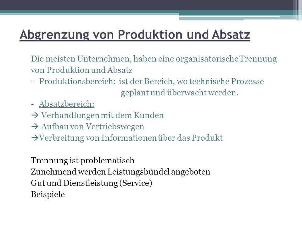 Abgrenzung von Produktion und Absatz Die meisten Unternehmen, haben eine organisatorische Trennung von Produktion und Absatz -Produktionsbereich: ist