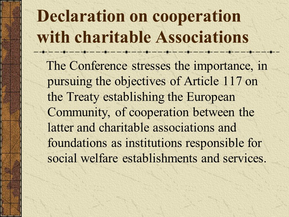 Declaration on cooperation with charitable Associations The Conference stresses the importance, in pursuing the objectives of Article 117 on the Treat