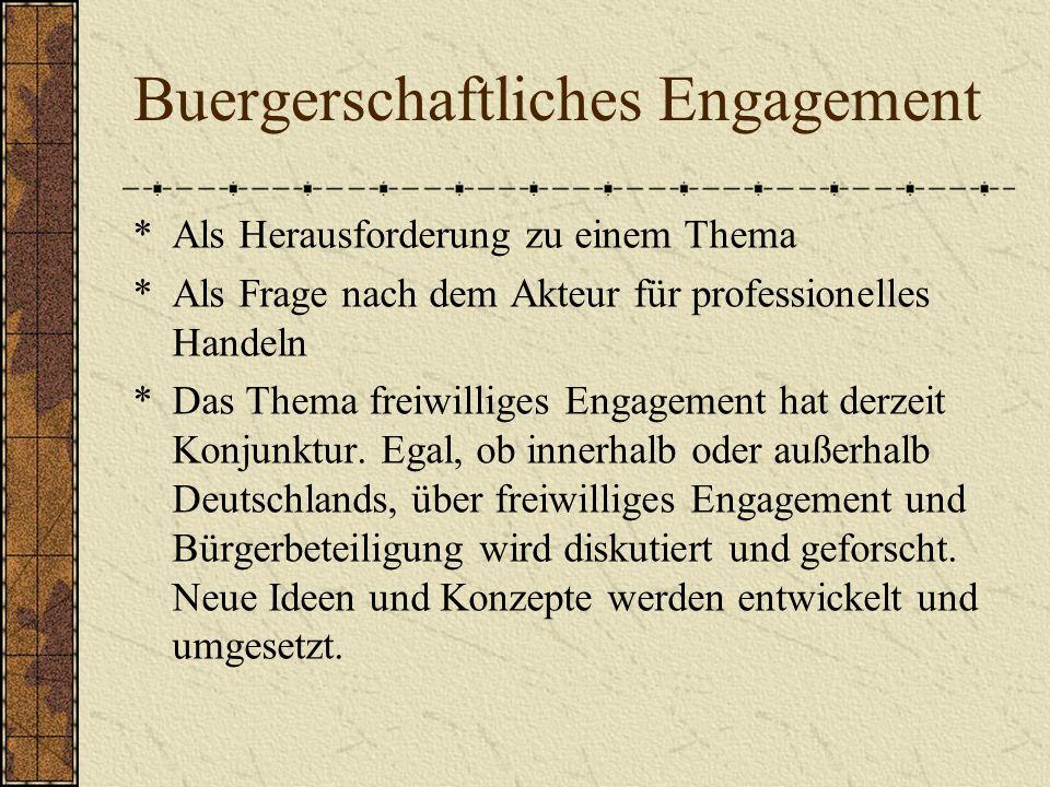 Buergerschaftliches Engagement *Als Herausforderung zu einem Thema *Als Frage nach dem Akteur für professionelles Handeln *Das Thema freiwilliges Engagement hat derzeit Konjunktur.
